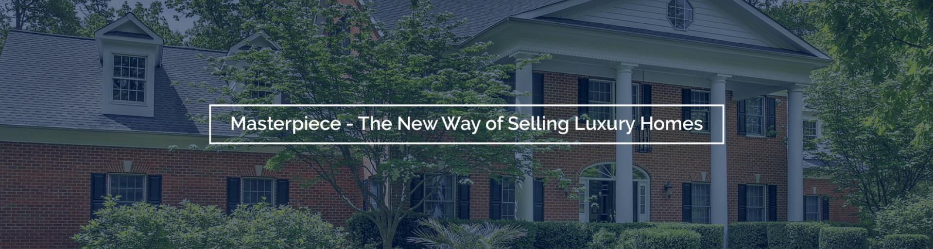 Masterpiece - The New Way of Selling Luxury Homes
