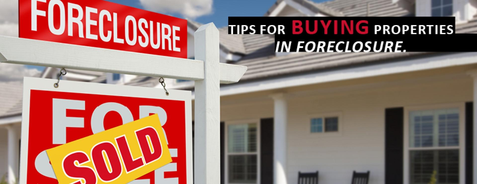 Tips for buying properties in foreclosure