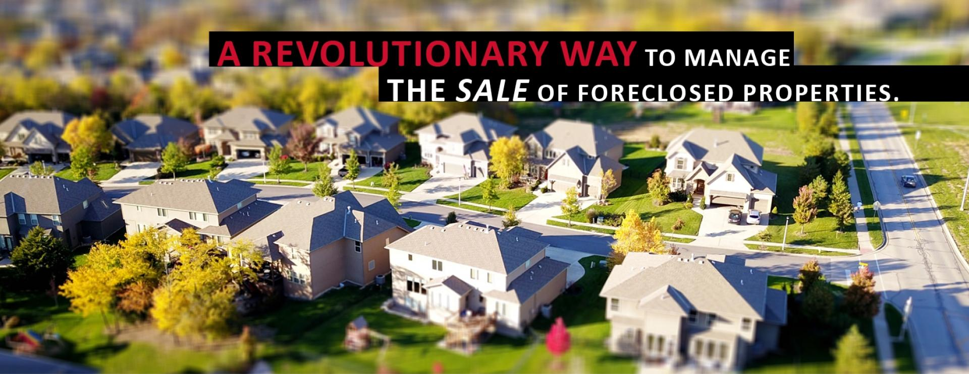 A revolutionary way to manage the sale of foreclosed properties.